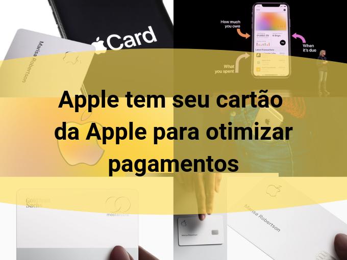 Apple tem seu cartão da Apple para otimizar pagamentos